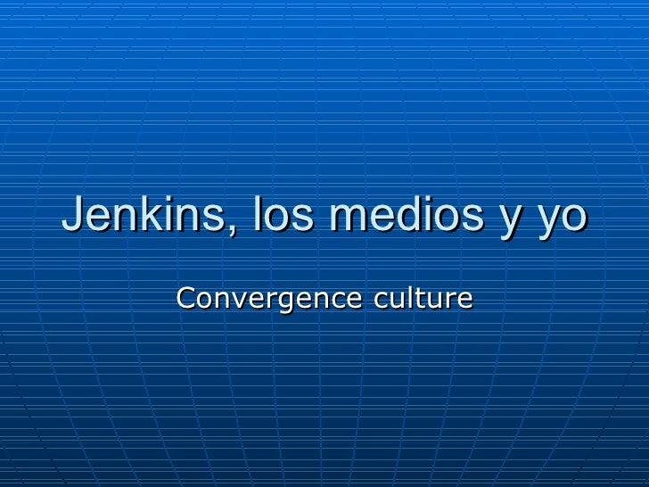 Jenkins, los medios y yo Convergence culture