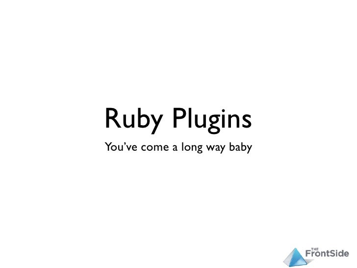 Ruby PluginsYou've come a long way baby