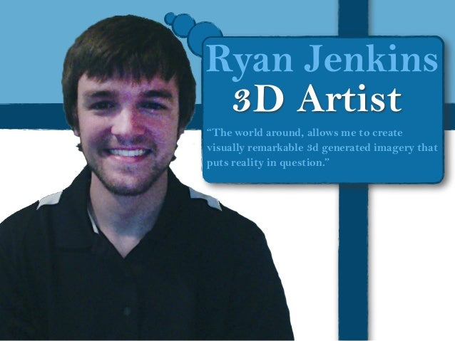 "Ryan Jenkins 3D Artist ""The world around, allows me to create visually remarkable 3d generated imagery that puts reality i..."