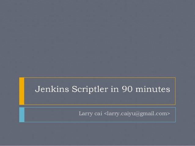 Jenkins Scriptler in 90mins