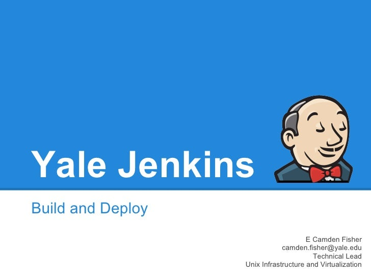 Yale JenkinsBuild and Deploy                                       E Camden Fisher                               camden.fi...
