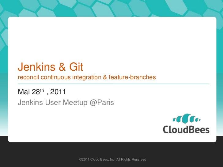 Jenkins & Gitreconcil continuous integration & feature-branches<br />Mai 28th , 2011<br />Jenkins User Meetup @Paris<br />...