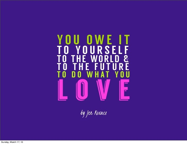 You Owe It to the World to Do What You Love!