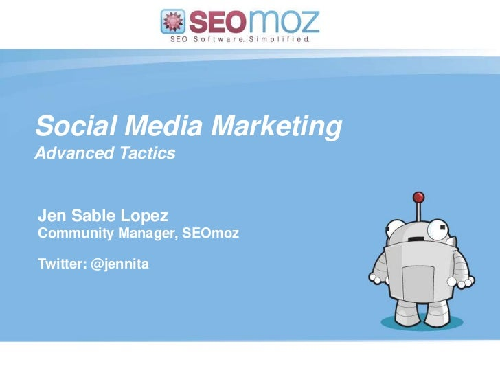 Social Media Marketing<br />Advanced Tactics<br />Jen Sable Lopez<br />Community Manager, SEOmoz<br />Twitter: @jennita<br...