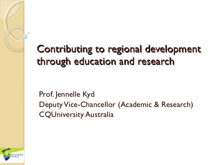 Contributing to regional development through education and research Prof. Jennelle Kyd Deputy Vice-Chancellor (Academic & ...
