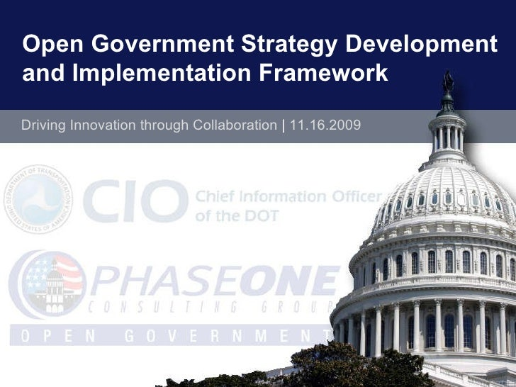 Open Government Strategy Development  and Implementation Framework <ul><ul><li>Driving Innovation through Collaboration  |...
