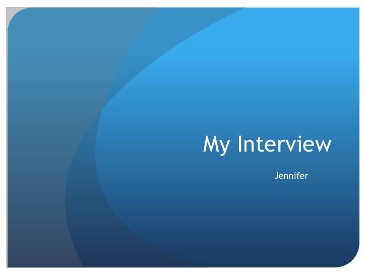 My Interview<br />Jennifer<br />