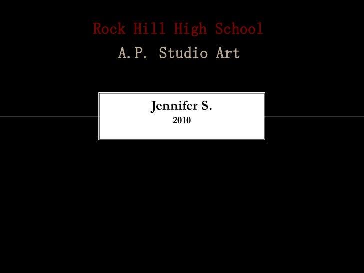 Rock Hill High School   A.P. Studio Art       Jennifer S.          2010