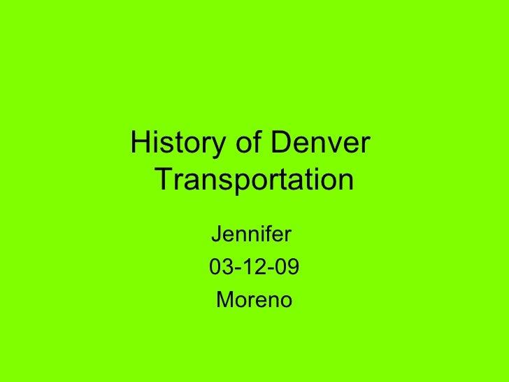 History of Denver  Transportation Jennifer  03-12-09 Moreno