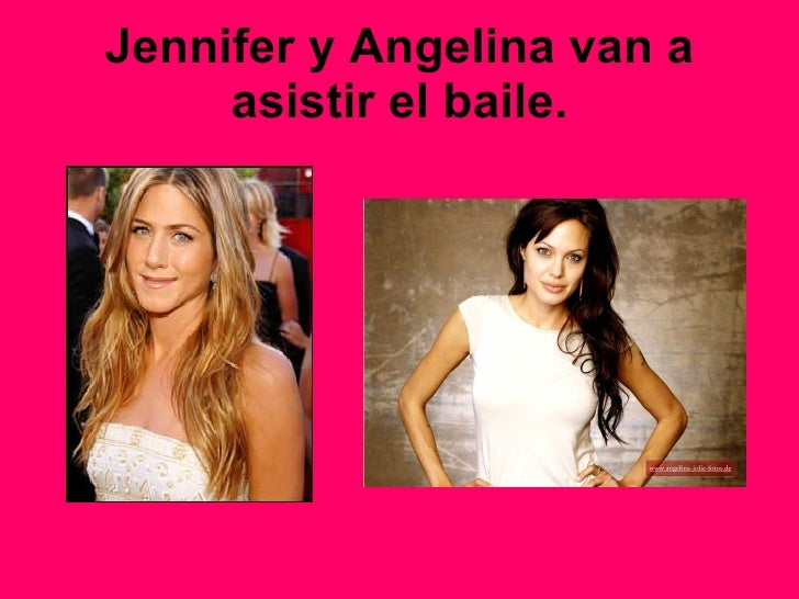 Jennifer y Angelina van a asistir el baile.