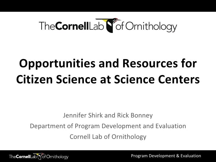 Jennifer Shirk and Rick Bonney Department of Program Development and Evaluation Cornell Lab of Ornithology Opportunities a...