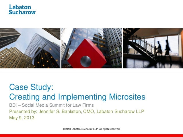 © 2013 Labaton Sucharow LLP. All rights reserved.Case Study:Creating and Implementing MicrositesBDI – Social Media Summit ...
