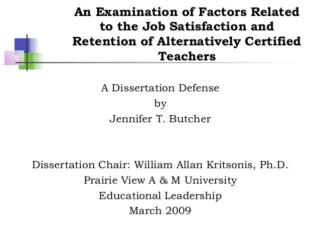 An Examination of Factors Relatedto the Job Satisfaction andRetention of Alternatively CertifiedTeachersA Dissertation Def...