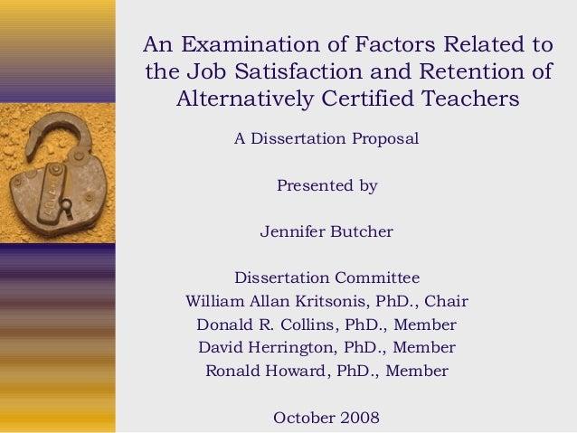 An Examination of Factors Related tothe Job Satisfaction and Retention ofAlternatively Certified TeachersA Dissertation Pr...