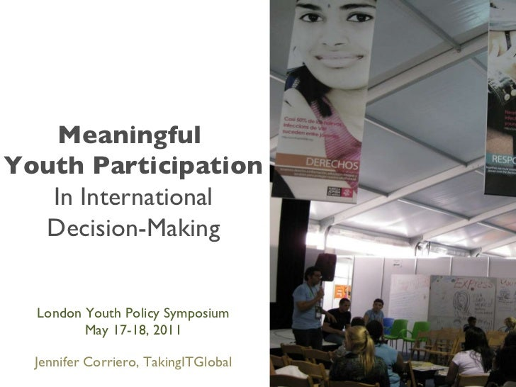 Meaningful  Youth Participation In International Decision-Making London Youth Policy Symposium May 17-18, 2011 Jennifer Co...