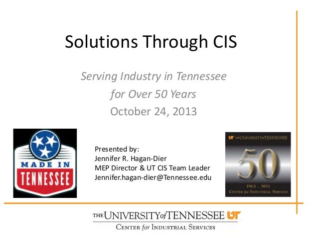 Solutions Through CIS Serving Industry in Tennessee for Over 50 Years October 24, 2013 Presented by: Jennifer R. Hagan-Die...