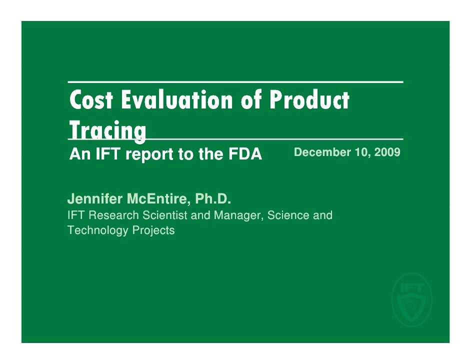Cost Evaluation of Product Tracing An IFT report to the FDA                December 10, 2009   Jennifer McEntire, Ph.D.   ...