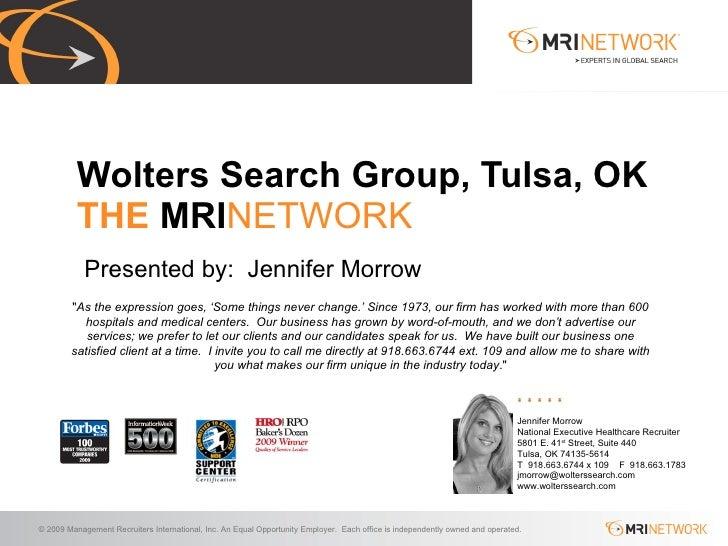 Presented by:  Jennifer Morrow Wolters Search Group, Tulsa, OK THE  MRI NETWORK Jennifer Morrow National Executive Healthc...