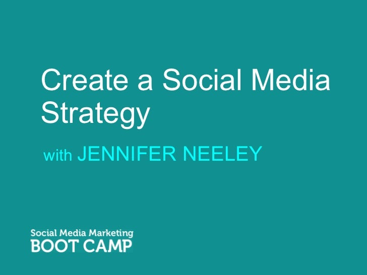 Create a Social Media Strategy <ul><li>with  JENNIFER NEELEY </li></ul>