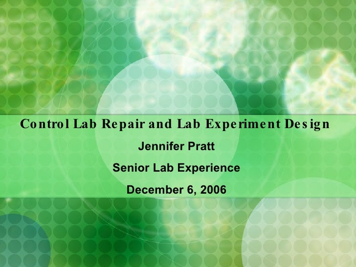 Control Lab Repair and Lab Experiment Design   Jennifer Pratt Senior Lab Experience December 6, 2006