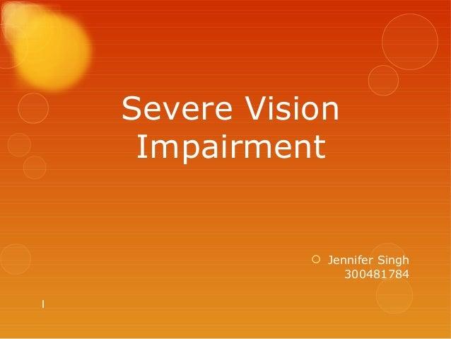 Severe Vision     Impairment                Jennifer Singh                    3004817841