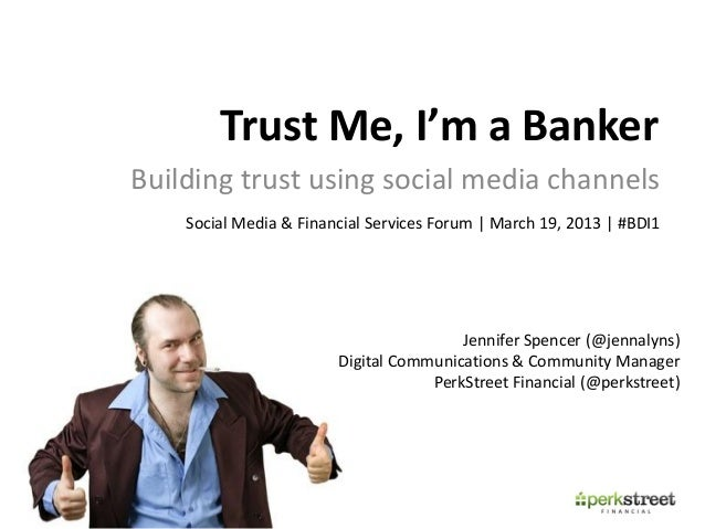 Trust Me, I'm a BankerBuilding trust using social media channels    Social Media & Financial Services Forum | March 19, 20...
