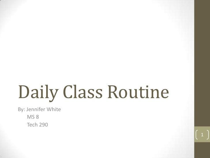 Daily Class RoutineBy: Jennifer White    MS 8    Tech 290                      1