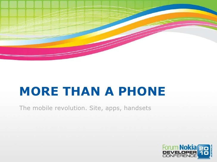 More than a phone<br />The mobile revolution. Site, apps, handsets<br />