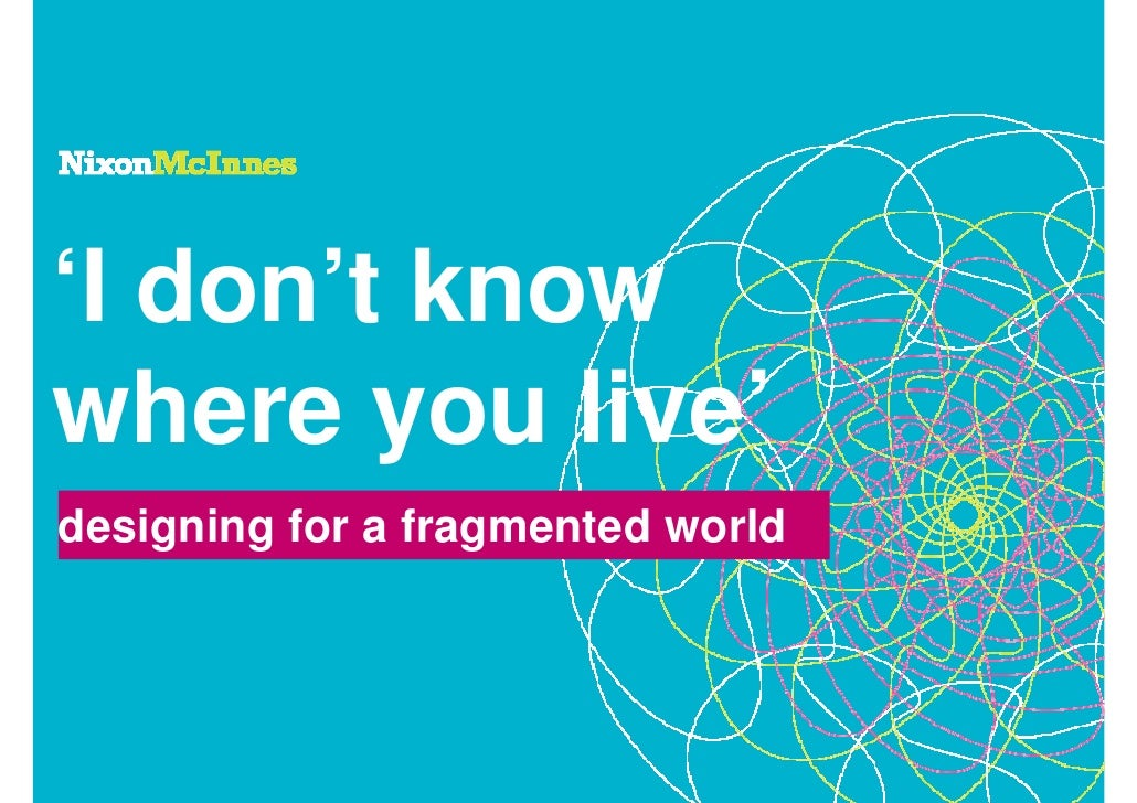 'I don't know where you live' designing for a fragmented world