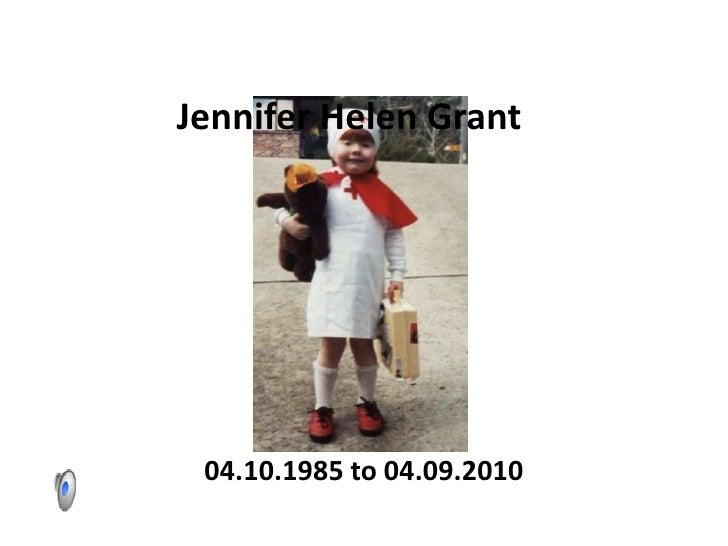 Jennifer Helen Grant  <br />04.10.1985 to 04.09.2010<br />