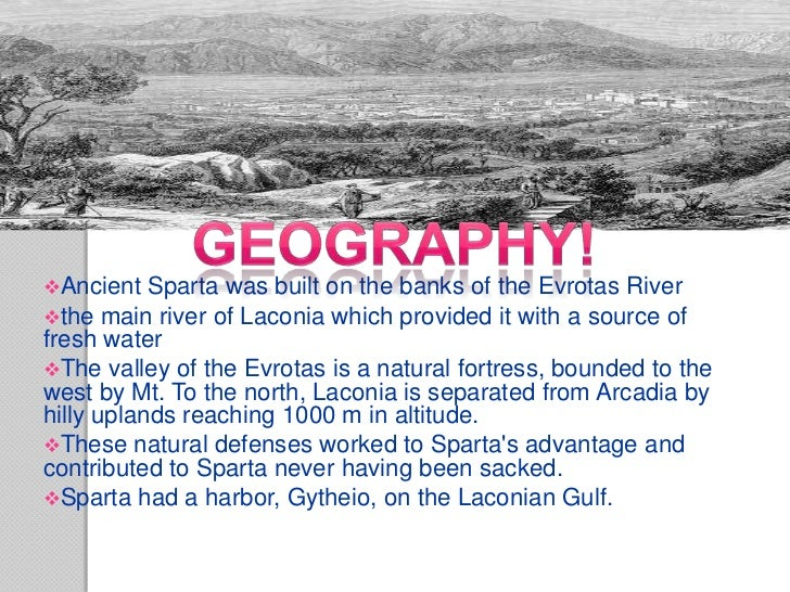 GeographyAncient   Sparta was built on the banks of the Evrotas Riverthe main river of Laconia which provided it with a ...