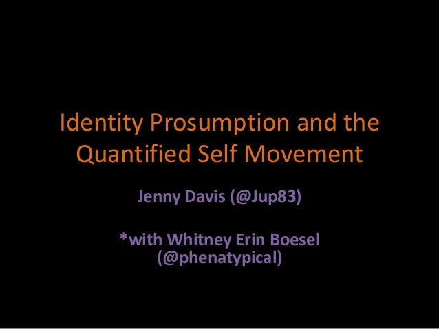 Identity Prosumption and the  Quantified Self Movement       Jenny Davis (@Jup83)     *with Whitney Erin Boesel         (@...
