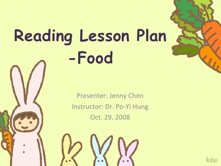 Reading Lesson Plan -Food Presenter: Jenny Chen Instructor: Dr. Po-Yi Hung Oct. 29, 2008