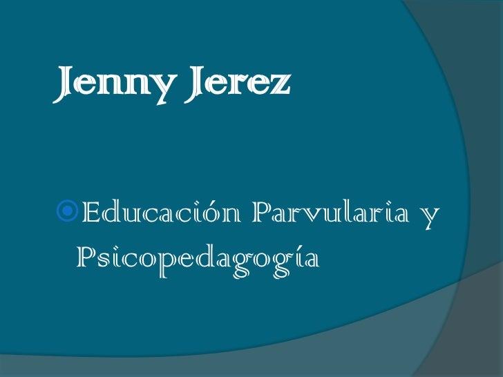 Jenny JerezEducación Parvularia y Psicopedagogía