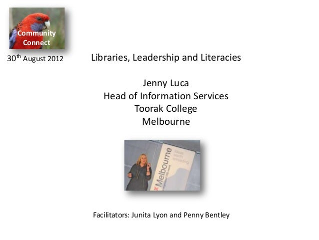 Community Connect Libraries, Leadership and Literacies Jenny Luca Head of Information Services Toorak College Melbourne 30...