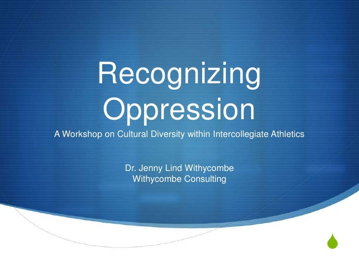 Recognizing Oppression<br />A Workshop on Cultural Diversity within Intercollegiate Athletics<br />Dr. Jenny Lind Withycom...