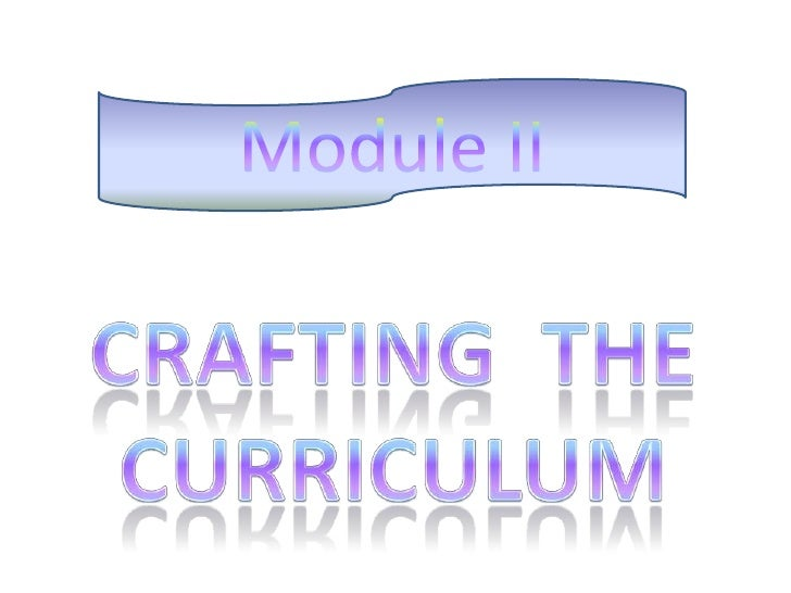 Module II<br />Crafting  the Curriculum<br />