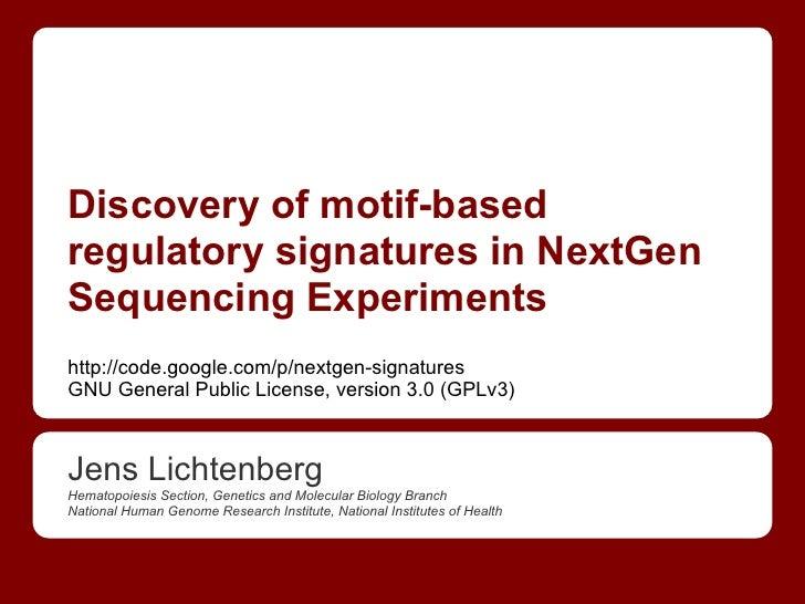 Discovery of motif-basedregulatory signatures in NextGenSequencing Experimentshttp://code.google.com/p/nextgen-signaturesG...