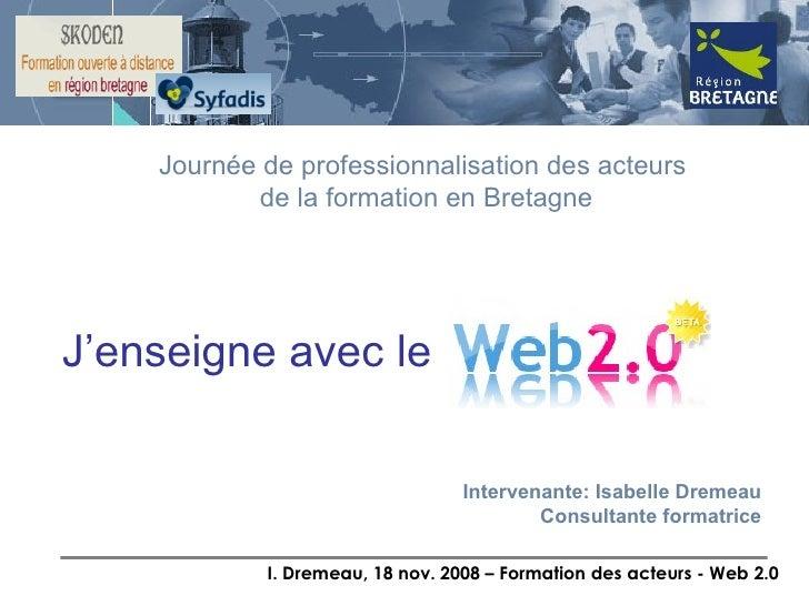 J'enseigne avec le  Journée de professionnalisation des acteurs  de la formation en Bretagne Intervenante: Isabelle Dremea...