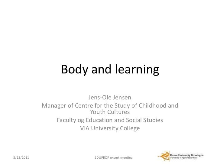 Body and learning<br />Jens-Ole Jensen<br />Manager of Centre for the Study of Childhood and Youth Cultures<br />Faculty o...