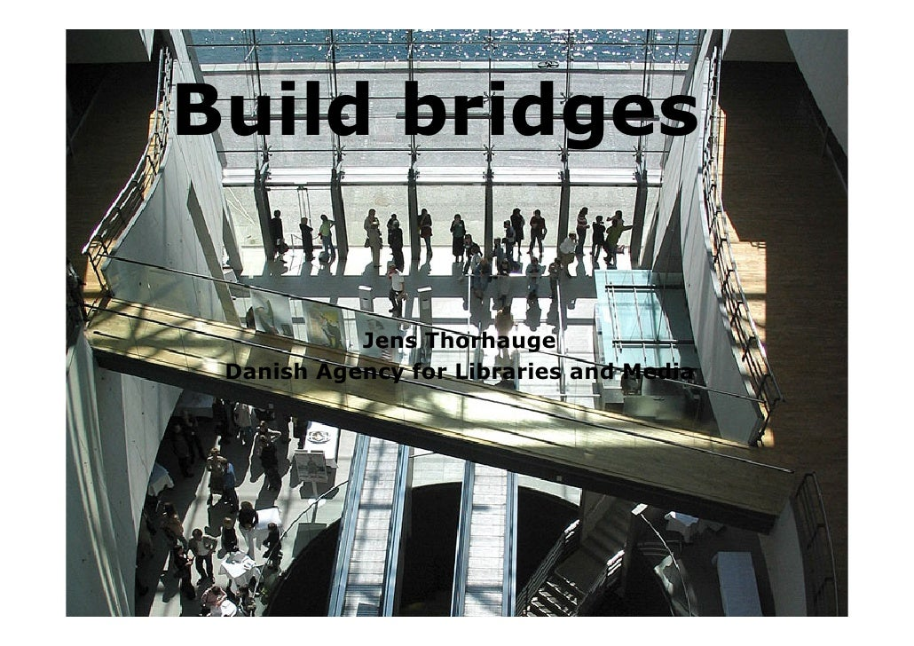 Build bridges             Jens Thorhauge  Danish Agency for Libraries and Media
