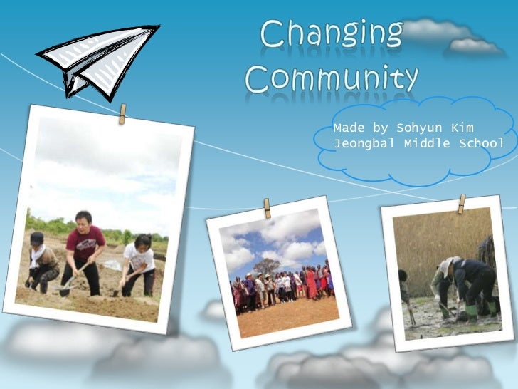 Changing <br />Community<br />Made by Sohyun Kim<br />Jeongbal Middle School<br />
