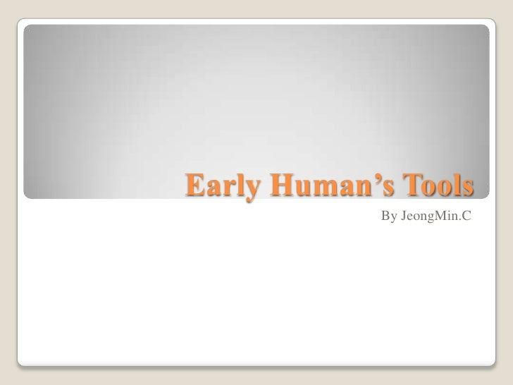 Early Human's Tools<br />By JeongMin.C<br />