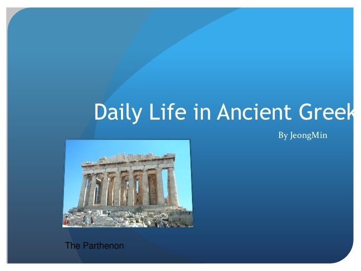 Daily Life in Ancient Greek                        By JeongMinThe Parthenon