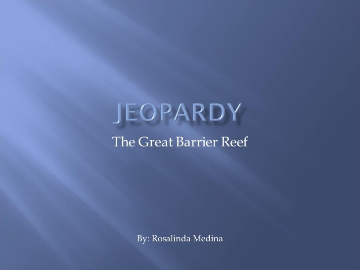 The Great Barrier Reef By: Rosalinda Medina