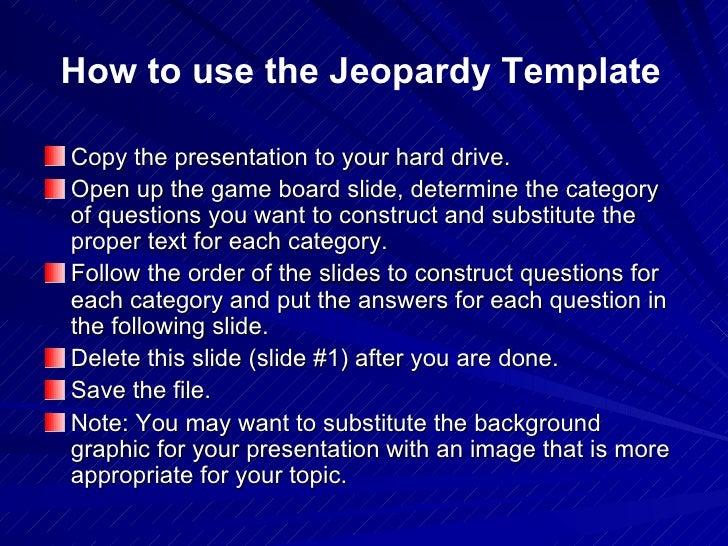 <ul><li>Copy the presentation to your hard drive. </li></ul><ul><li>Open up the game board slide, determine the category o...