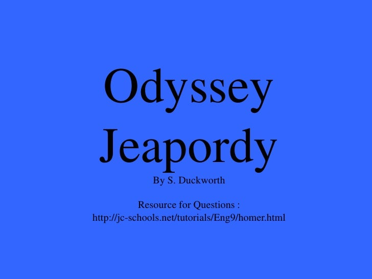 Odyssey  Jeapordy     By S. Duckworth              Resource for Questions : http://jc-schools.net/tutorials/Eng9/homer.html