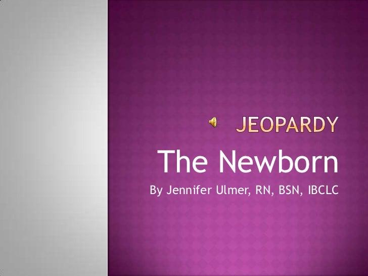The NewbornBy Jennifer Ulmer, RN, BSN, IBCLC
