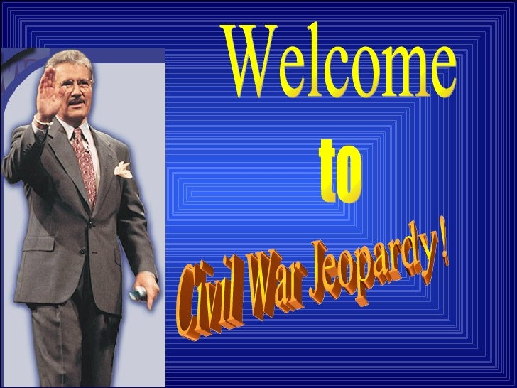 Welcome to Civil War Jeopardy!