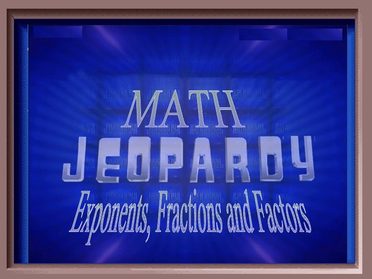 Exponents, Fractions and Factors MATH